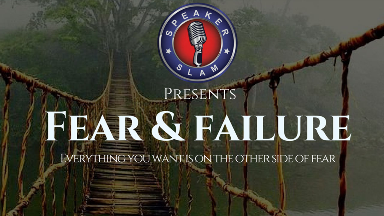 Speaker Slam: Fear & Failure